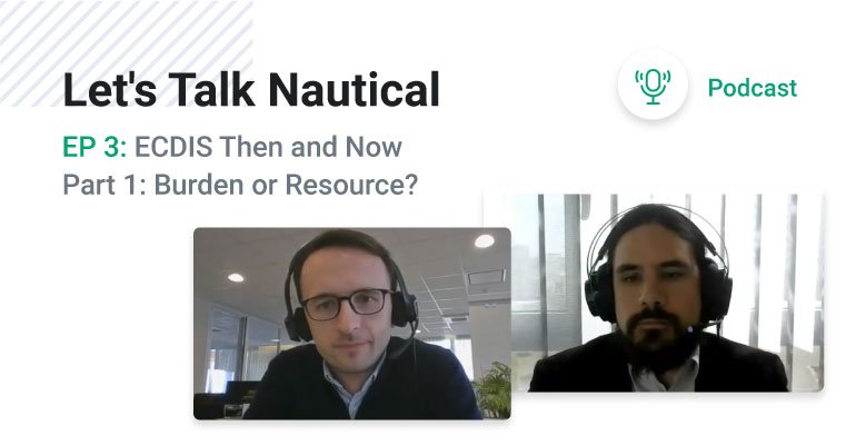 <mark>Podcast</mark> – Let's Talk Nautical Ep.3. ECDIS Then and Now – Part 1: Burden or Resource?