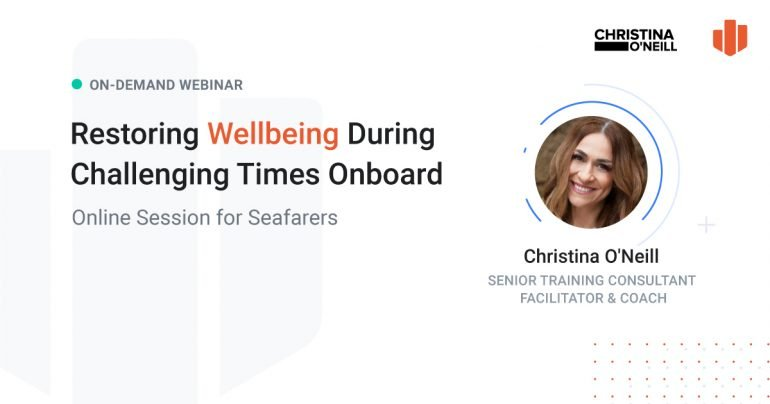 ON-DEMAND Webinar for <mark>Seafarers</mark>: Restoring Wellbeing During Challenging Times Onboard
